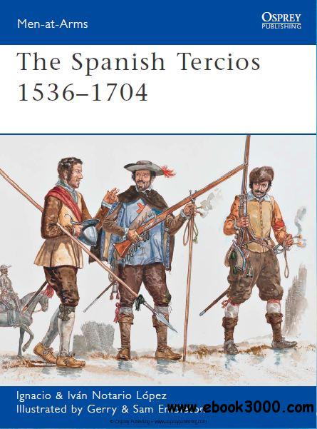 The Spanish Tercios 1536C1704 (Osprey Men-at-Arms 481) free download