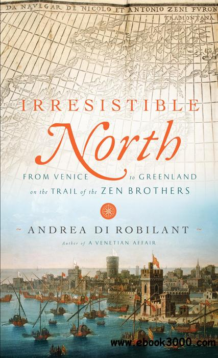 Irresistible North: From Venice to Greenland on the Trail of the Zen Brothers free download