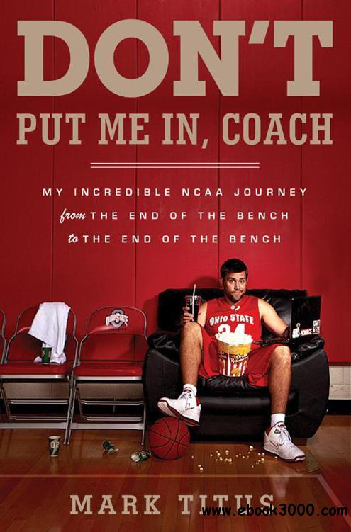 Don't Put Me In, Coach: My Incredible NCAA Journey from the End of the Bench to the End of the Bench free download