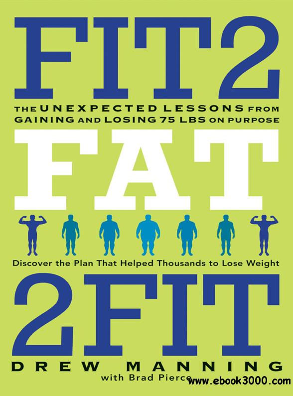 Fit2Fat2Fit: The Unexpected Lessons from Gaining and Losing 75 lbs on Purpose free download