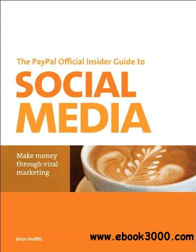 The PayPal Official Insider Guide to Selling with Social Media: Make money through viral marketing free download