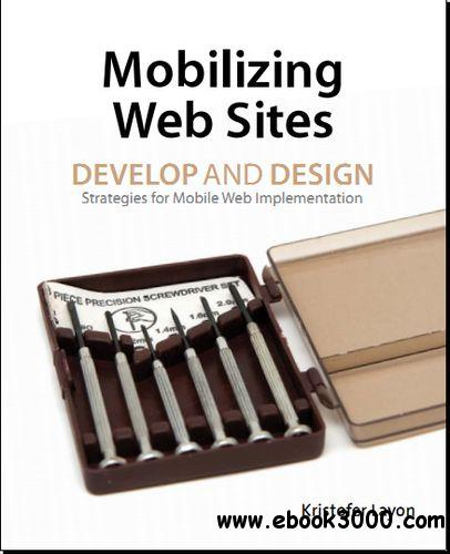 Mobilizing Web Sites: Strategies for Mobile Web Implementation free download
