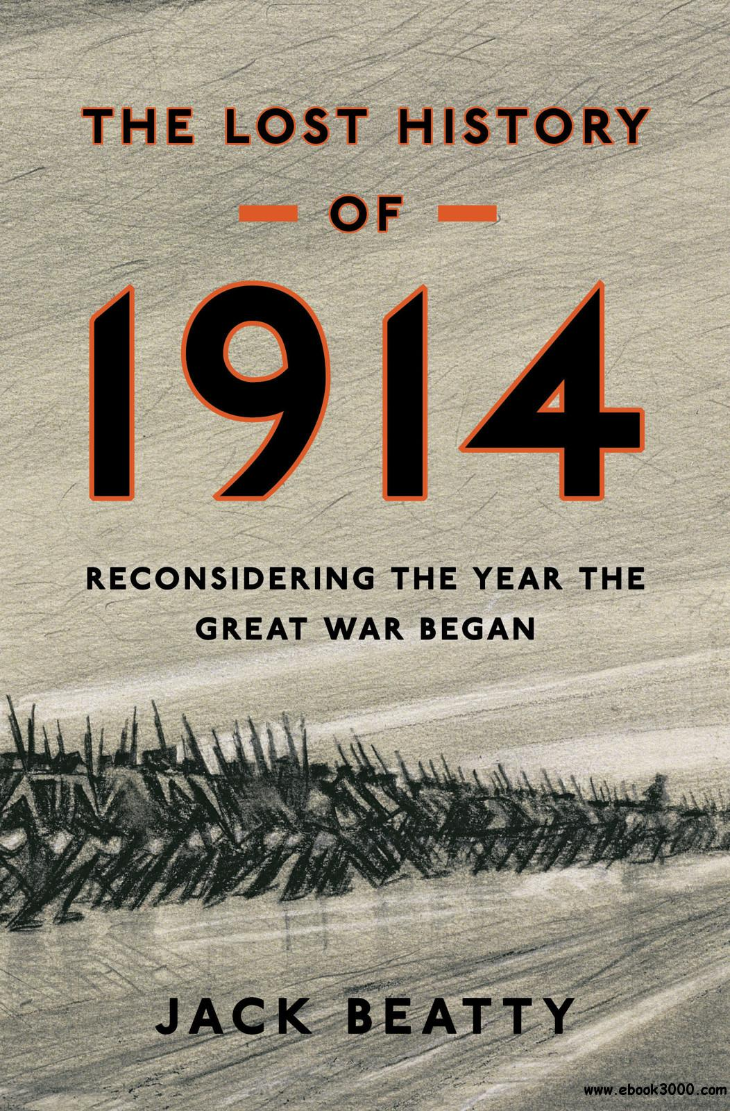 The Lost History of 1914: Reconsidering the Year the Great War Began free download
