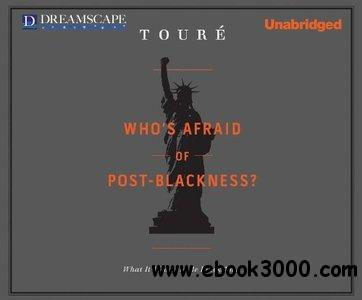 Who's Afraid of Post-Blackness? What it Means to be Black Now (Audiobook) free download