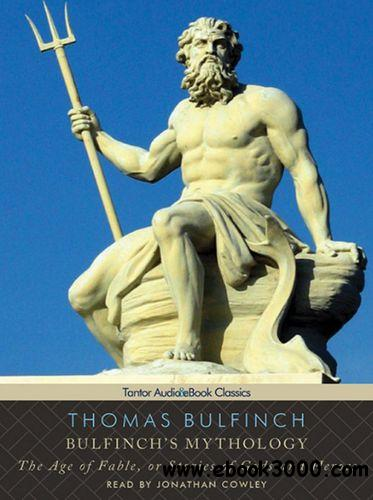 Bulfinch's Mythology: The Age of Fable, or Stories of Gods and Heroes (Audiobook) free download