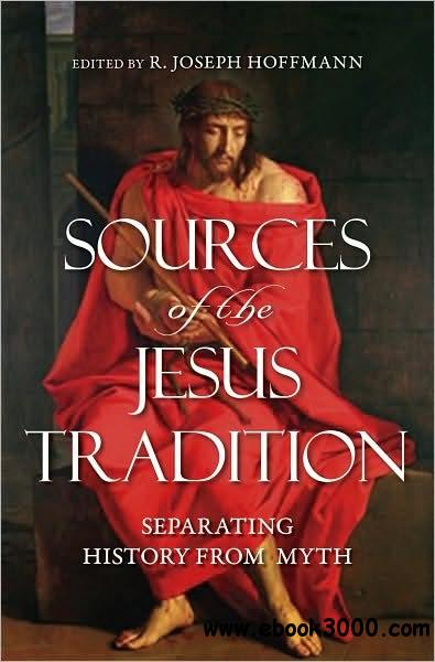 Sources of the Jesus Tradition: Separating History from Myth free download