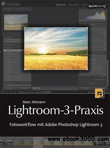 Lightroom-3-Praxis: Fotoworkflow mit Adobe Photoshop Lightroom 3 free download