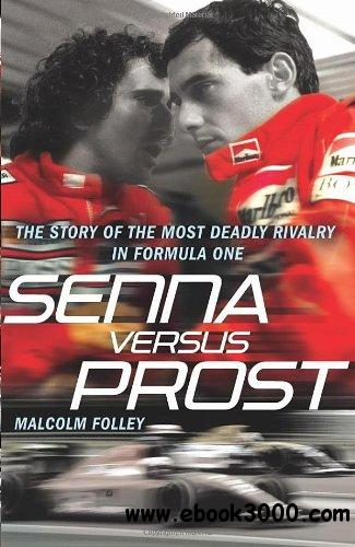 Senna Versus Prost: The Story of the Most Deadly Rivalry in Formula One free download