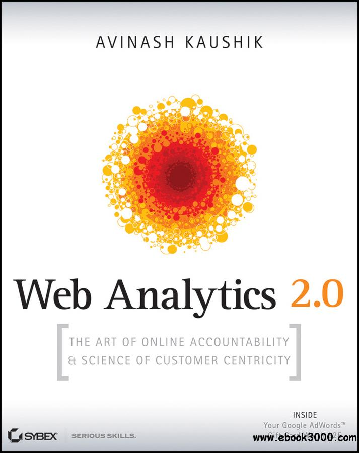 Web Analytics 2.0: The Art of Online Accountability and Science of Customer Centricity free download