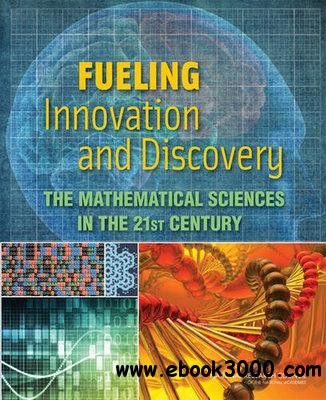 Fueling Innovation and Discovery: The Mathematical Sciences in the 21st Century free download