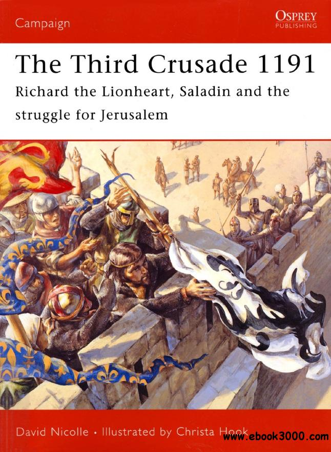The Third Crusade 1191: Richard the Lionheart, Saladin and the battle for Jerusalem (Osprey Campaign 161) free download