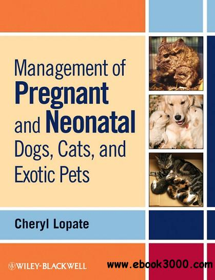 Management of Pregnant and Neonatal Dogs, Cats, and Exotic Pets free download
