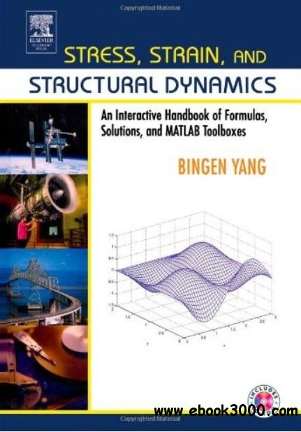 Stress, Strain, and Structural Dynamics: An Interactive Handbook of Formulas, Solutions, and MATLAB Toolboxes free download