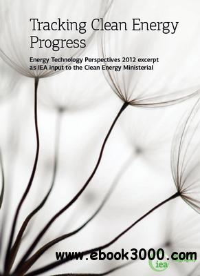 Tracking Clean Energy Progress: Energy Technology Perspectives 2012 excerpt as IEA input to the Clean Energy Ministerial free download