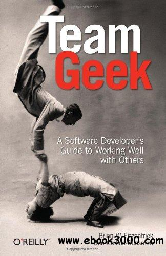 Team Geek: A Software Developer's Guide to Working Well with Others free download