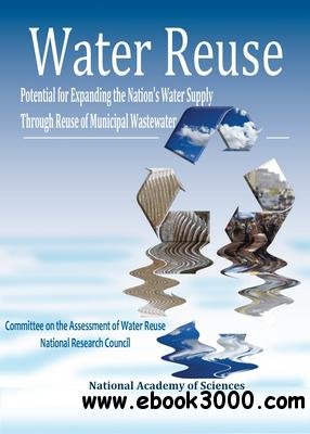 Water Reuse: Potential for Expanding the Nation's Water Supply Through Reuse of Municipal Wastewater free download