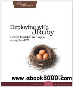 Deploying with JRuby: Deliver Scalable Web Apps using the JVM free download