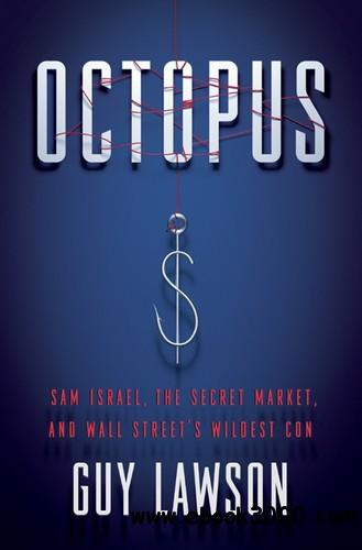 Octopus: Sam Israel, the Secret Market, and Wall Street's Wildest Con free download