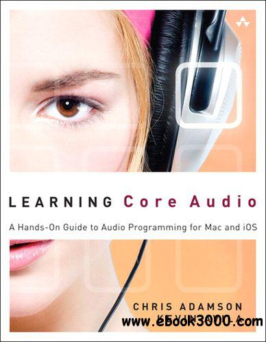 Learning Core Audio: A Hands-On Guide to Audio Programming for Mac and iOS free download