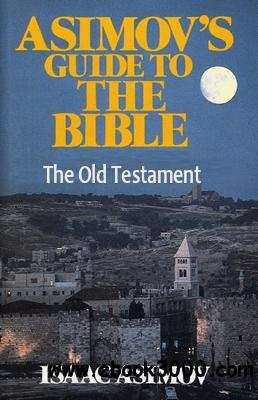 Asimov's Guide to the Bible: Two Volumes in One, the Old ...
