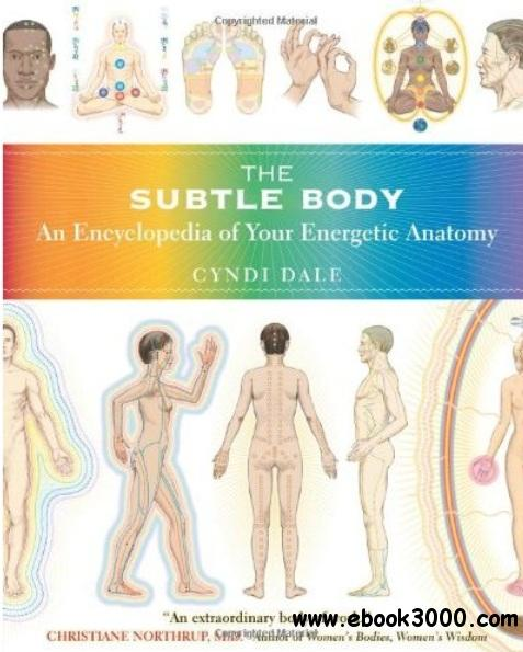The Subtle Body: An Encyclopedia of Your Energetic Anatomy free download