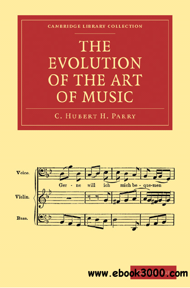Charles Hubert Hastings Parry - The Evolution of the Art and Music free download