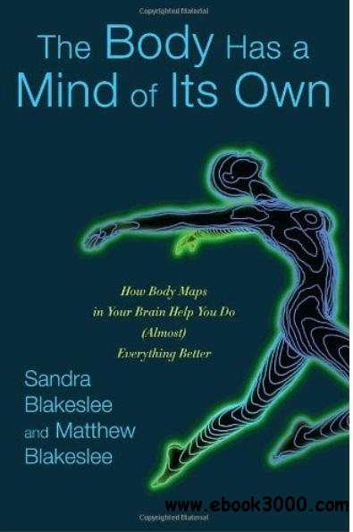The Body Has a Mind of Its Own: How Body Maps in Your Brain Help You Do free download