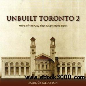 Unbuilt Toronto 2: More of the City That Might Have Been free download