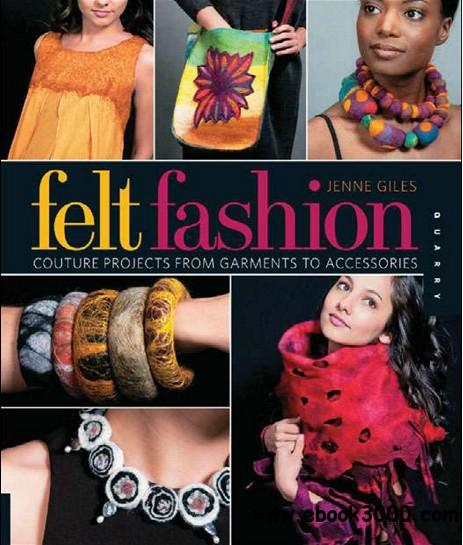 Felt Fashion: Couture Projects from Garments to Accessories free download