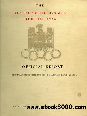 The XIth Olympic Games Berlin, 1936 Official Report, Volume II free download
