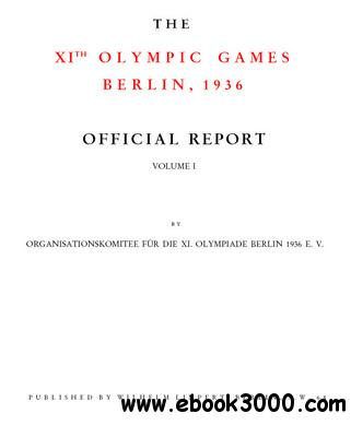 The XIth Olympic Games Berlin, 1936 Official Report, Volume I free download