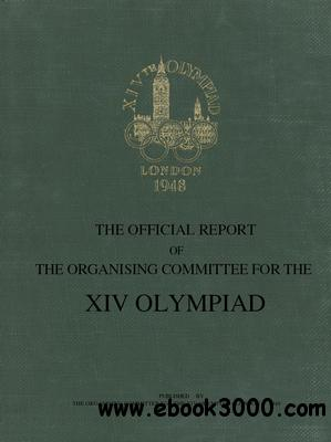 The XIV Olympiad 1948 London: The Official Report free download