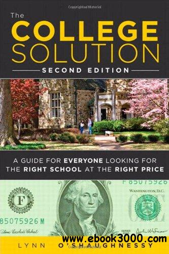 The College Solution: A Guide for Everyone Looking for the Right School at the Right Price (2nd Edition) free download