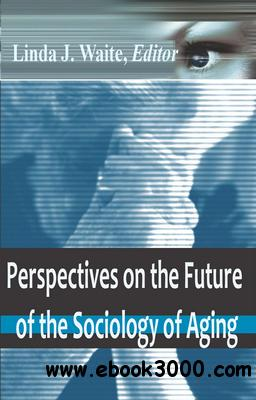 sociology of aging Abstract this article provides a discussion of the achievements and prospects for  the sociology of aging underprivileged groups of older persons can be seen.