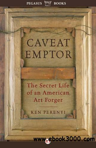 Caveat Emptor: The Secret Life of an American Art Forger free download