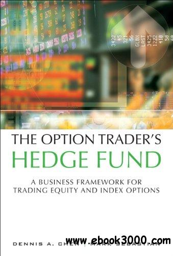The Option Trader's Hedge Fund: A Business Framework for Trading Equity and Index Options free download