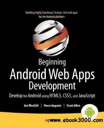 Beginning Android Web Apps Development: Develop for Android using HTML5, CSS3, and javascript free download