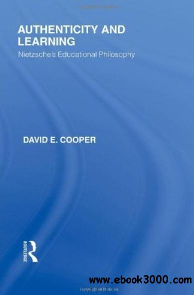 Authenticity and Learning: Nietzsche's Educational Philosophy free download