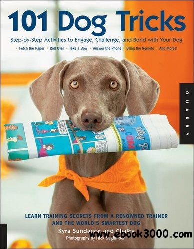 101 Dog Tricks: Step by Step Activities to Engage, Challenge, and Bond with Your Dog free download