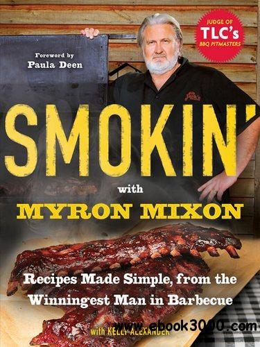 Smokin' with Myron Mixon: Recipes Made Simple, from the Winningest Man in Barbecue free download