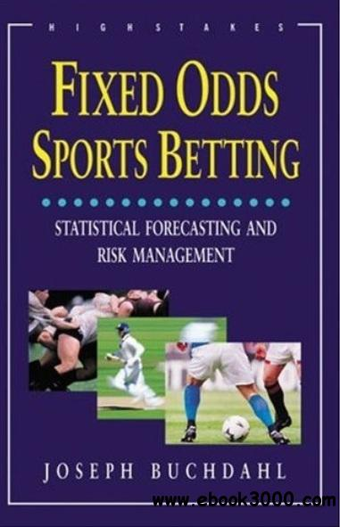 Fixed Odds Sports Betting: Statistical Forecasting and Risk Management free download