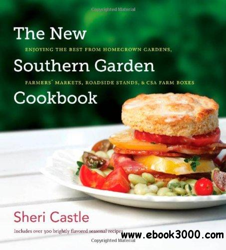 The New Southern Garden Cookbook: Enjoying the Best from Homegrown Gardens, Farmers' Markets, Roadside Stands free download