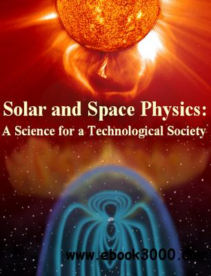 Solar and Space Physics: A Science for a Technological Society free download