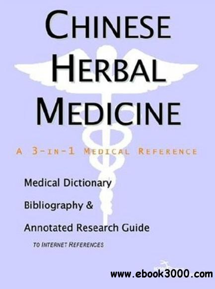 Chinese Herbal Medicine - A Medical Dictionary, Bibliography, and Annotated Research Guide to Internet References free download