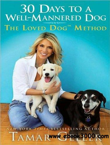 30 Days to a Well-Mannered Dog: The Loved Dog Method (Audiobook) free download