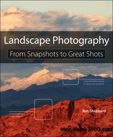 Landscape Photography: From Snapshots to Great Shots free download