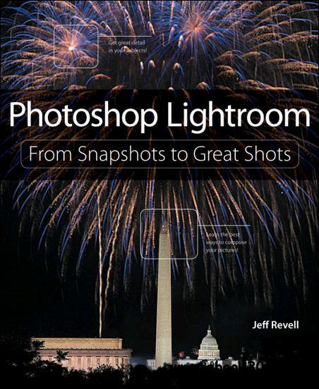 Photoshop Lightroom: From Snapshots to Great Shots (Covers Lightroom 4) free download