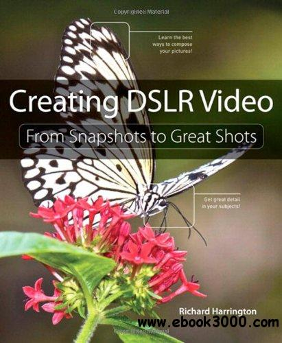 Creating DSLR Video: From Snapshots to Great Shots free download