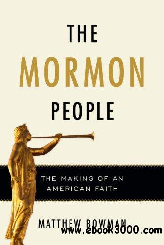 The Mormon People: The Making of an American Faith free download