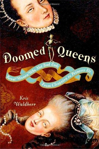 Doomed Queens: Royal Women Who Met Bad Ends, From Cleopatra to Princess Di free download
